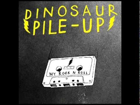Dinosaur Pile-up - My Rock N Roll