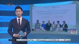[FLC BISCOM] VTV1- Bản tin 24/7: LỄ KÝ KẾT TỔ CHỨC GIẢI ĐẤU FLC WAGC VIETNAM 2019