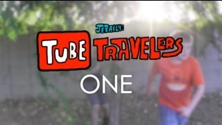 Tube Travelers [Part One]