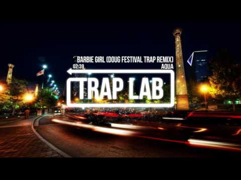 Aqua - Barbie Girl (Doug Festival Trap Remix)