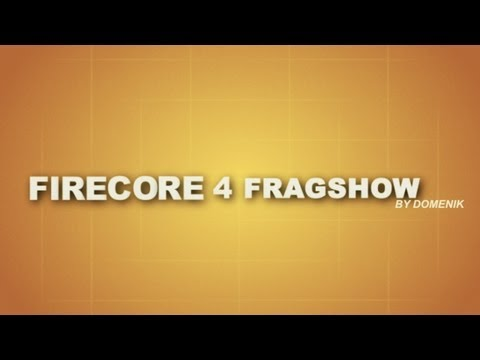 DomenikTV - FireCore 4 FRAGSHOW