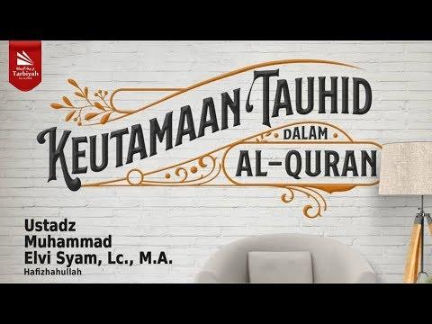 Keutamaan Tauhid Dalam Al-Qur'an | Ustadz Muhammad Elvi Syam Lc, MA حفظه الله