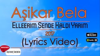 Aşikar Bela Ali - Ellerim Sende Kaldı (Lyrics Video) #2017
