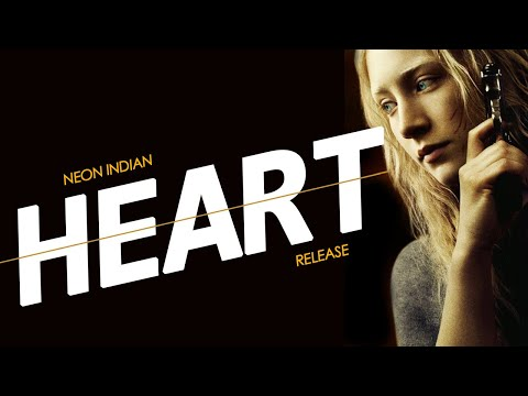 Neon Indian &quot;Heart: Release&quot;