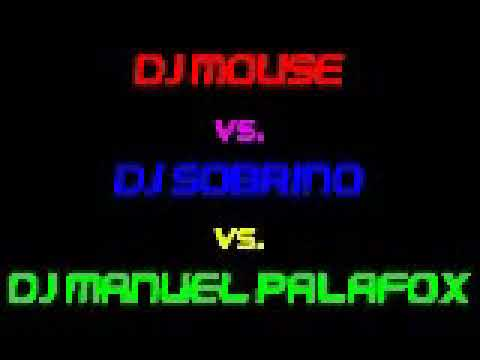 DJ MOUSE vs DJ SOBRINO vs MANUEL PALAFOX