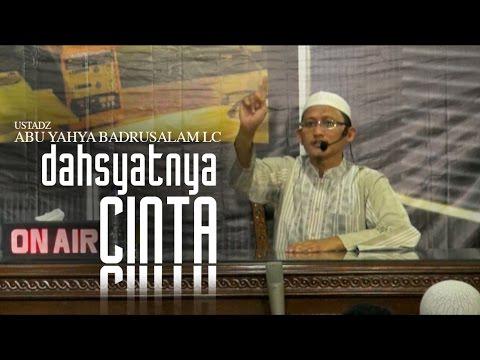 Ustadz Abu Yahya Badrusalam Lc - Dahsyatnya Cinta