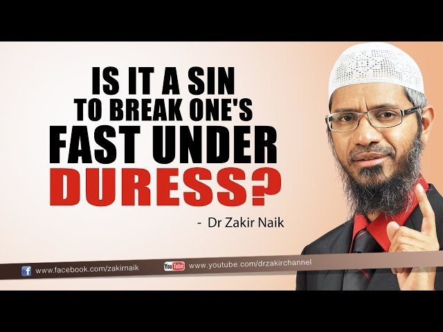 Is it a sin to Break One's Fast under Duress? by Dr Zakir Naik