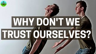 Why Don't We Trust Ourselves?