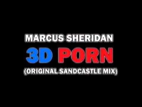 Marcus Sheridan - 3d Porn (original Sand Castle Mix) video