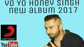Yo yo honey singh new album song 2017 latest