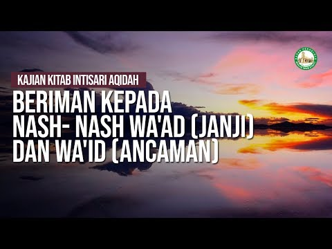 Beriman Kepada Nash- Nash Wa'ad (Janji) dan Wa'id (Ancaman)- Ustadz Khairullah hafizhahullah