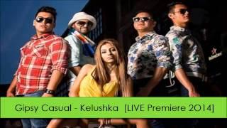 Gipsy Casual - Kelushka [MP3 LIVE Premiere 2O14]