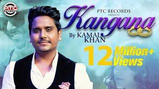 Kangna Full Video  KAMAL KHAN  Latest Punjabi Song