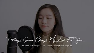 Download lagu Nothing's Gonna Change My Love For You - George Benson (Stephanie Angeline cover)