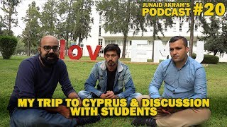 My Trip to Cyprus & Discussion with Students | Junaid Akram's Podcast#20