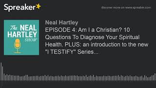EPISODE 4: Am I a Christian? 10 Questions To Diagnose Your Spiritual Health. PLUS: an introduction t