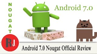 Android 7 0 Nougat Official Release Review