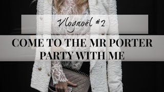 COME TO THE MR PORTER PARTY WITH ME | Vlognoël/Vlogmas EPISODE #2