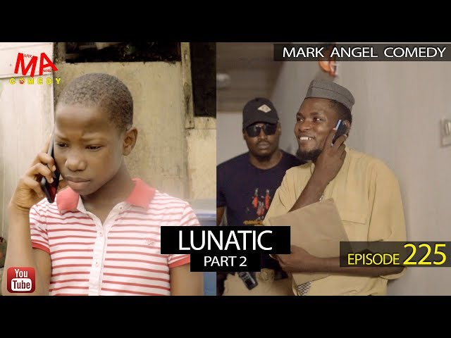 LUNATIC Part Two (Mark Angel Comedy) (Episode 225) thumbnail