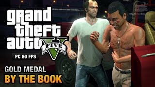 GTA 5 PC - Mission #25 - By the Book [Gold Medal Guide - 1080p 60fps]