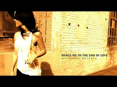 Misstress Barbara - Dance Me To The End Of Love