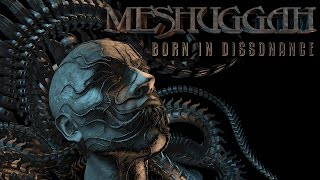 MESHUGGAH - Born In Dissonance (Lyric video)