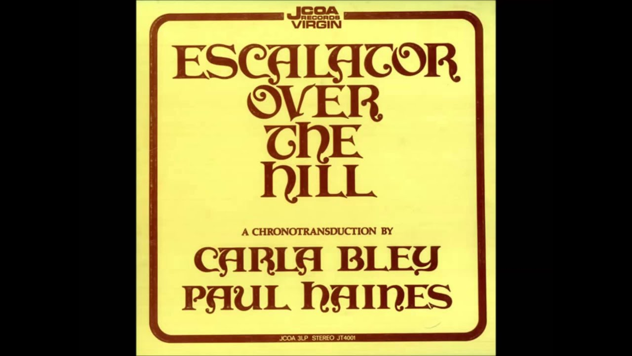 Carla Bley , Paul Haines - Escalator Over The Hill
