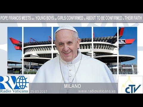 25.03.2017 Papa a Milano - Incontro con i Ragazzi cresimandi e cresimati