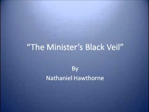 an analysis of the ministers black veil by nathaniel hawthorne Young goodman brown and other hawthorne short stories study guide contains a biography of nathaniel hawthorne  analysis of hawthorne minister's black veil.