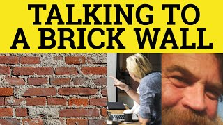 Like talking To A Brick Wall - Similes - ESL British English Pronunciation
