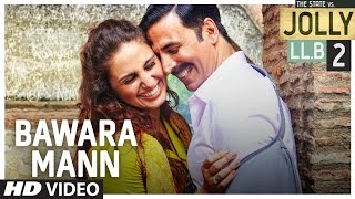 Bawara Mann Video Song | Jolly LL.B 2 | Akshay Kumar, Huma Qureshi | Jubin Nautiyal & Neeti Mohan |