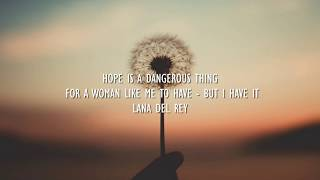 Lana Del Rey Hope Is A Dangerous Thing For A Woman Like Me To Have But I Have It