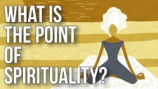 What Is the Point of Spirituality?