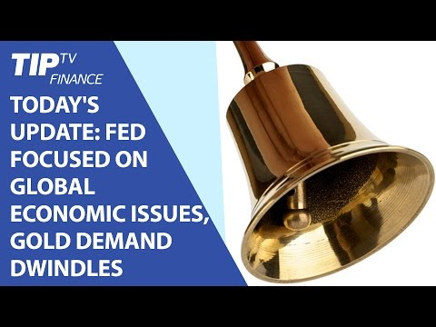 Today's stock and macro update: Fed focused on global economic issues, gold demand dwindles