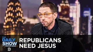 Republicans Need Jesus | The Daily Show
