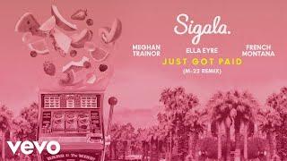 Sigala Ella Eyre Meghan Trainor Just Got Paid M 22 Remix Audio Ft French Montana