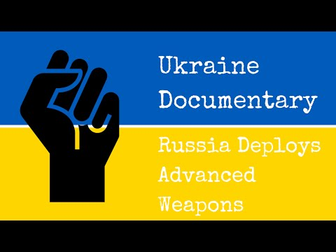 Ukraine Documentary: Russia Deploys Advanced Weapons in Ukraine