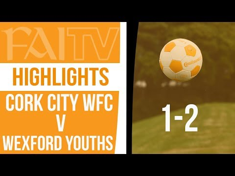 HIGHLIGHTS Cork City WFC 1-2 Wexford Youths
