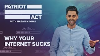 Why Your Internet Sucks | Patriot Act with Hasan Minhaj | Netflix