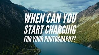 When Can You Start Charging for Your Photography?