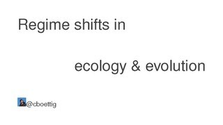 DOE CSGF 2012: Regime shifts in ecology & evolution