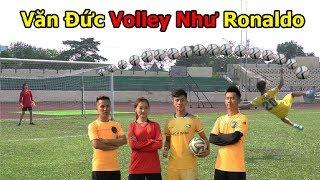 Thử Thách Bóng Đá sút Vô Lê như Ronaldo với Phan Văn Đức U23 Việt Nam