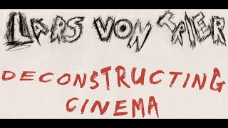 Lars Von Trier - Deconstructing Cinema