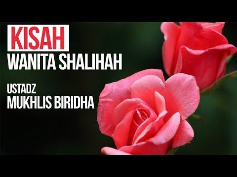 Kisah Wanita Shalih - Ustadz Mukhlis Biridha