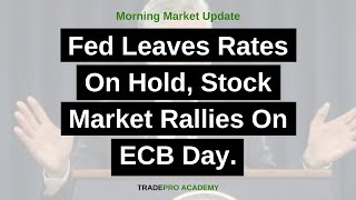Fed Leaves Rates On Hold, Stock Market Rallies On ECB Day.