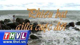THVL | Phiêu bạt giữa cuộc đời - Tập 4