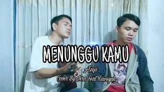 Menunggu Kamu - Anji  Cover By Ikra Feat Riansyah