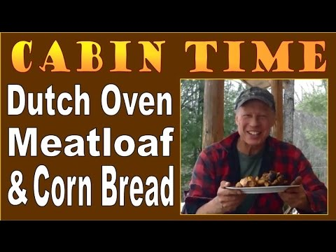 Cabin Time. Dutch Oven Meatloaf And Cornbread video