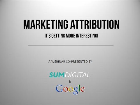 Marketing Attribution - A Webinar co-presented by Sum Digital and Google. 12/8/2014