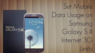 Set Mobile Data Usage on Samsung Galaxy S III S3 Internet 3G Limits